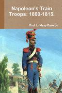 Napoleon's Train Troops: 1800-1815.