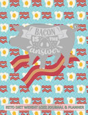 Bacon Is The Answer Keto Diet Weight Loss Journal Planner