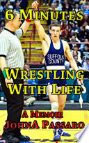 6 Minutes Wrestling With Life