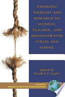 Emerging Thought and Research on Student  Teacher  and Administrator Stress and Coping