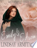 Emily   Edwin  The Yorkshire Series  Book One