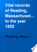 Vital Records of Reading  Massachusetts  to the Year 1850