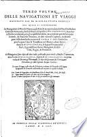 Primo volume    Terza editione delle Navigationi et viaggi raccolto gia da M  Gio  Battista Ramusio    con molti discorsi   vaghi discorsi  da lui in molti luoghi dichiarato   illustrato