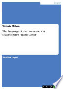 The Language of the Commoners in Shakespeare s  Julius Caesar