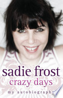 Sadie Frost - Crazy Days : think again. this fascinating autobiography follows...
