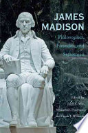 James Madison Philosopher, Founder, and Statesman