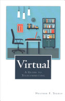 Virtual: A Guide to Telecommuting