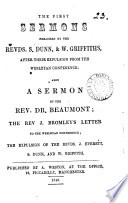 The first sermons preached by     S  Dunn   W  Griffiths  after their expulsion from the Wesleyan conference  also a sermon by the rev  dr  Beaumont  J  Bromley s letter to the Wesleyan conference