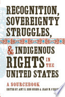 Recognition  Sovereignty Struggles  and Indigenous Rights in the United States