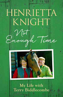 The Not Enough Time : racehorse trainer henrietta knight and her...