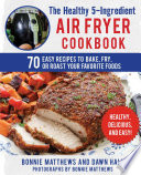 The Healthy 5 Ingredient Air Fryer Cookbook