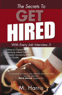 The Secrets To Get Hired With Every Job Interview