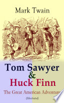 Tom Sawyer Huck Finn The Great American Adventure Illustrated