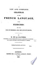 A new and complete grammar of the French language  With exercises  etc