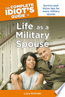 The Complete Idiot s Guide to Life as a Military Spouse