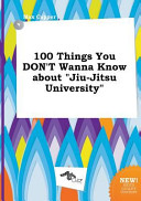 100 Things You Don t Wanna Know about Jiu Jitsu University