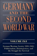 Germany and the Second World War : Volume IX/I: German Wartime Society 1939-1945: Politicization, Disintegration, and the Struggle for Survival