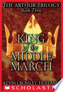 The Arthur Trilogy  3  King of the Middle March