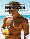 45 Powerful Juice Recipes To Boost Your Immune System Strengthen Your Immune System Without The Use Of Pills Or Medical Treatments
