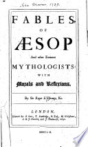 Fables of Aesop and Other Eminent Mythologisto with Morals and Reflecions by Roger L Estronge