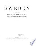 Sweden as Producer of Wood Goods  Pulp  Paper  Tar and Other Forest Products
