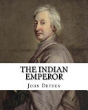 The Indian Emperor By  John Dryden
