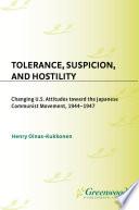 Tolerance  Suspicion  and Hostility  Changing U S  Attitudes toward the Japanese Communist Movement  1944 1947