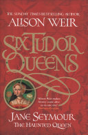Six Tudor Queenn - Jane Seymour by Alison Weir
