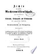 Archiv für practische Rechts-Wissenschaft aus dem Gebiete des Civilrechts, des Civilprozesses und des Criminalrechts