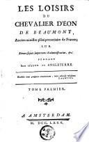 Les loisirs du chevalier d Eon de Beaumont      sur divers sujets importants d administration   c  pendant son s  jour en Angleterre