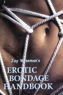 Jay Wiseman s Erotic Bondage Handbook