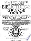 Jo. Alberti Fabricii ... Bibliotheca Graeca, sive notitia scriptorum veterum Graecorum quorumcunque monumenta integra, aut fragmenta edita exstant