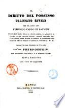 Il diritto del possesso trattato civile del sig  dott  cav  Federigo Carlo Di Savigny     tradotto dal tedesco in italiano dall avv  Pietro Conticini