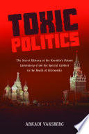 Toxic Politics  The Secret History of the Kremlin s Poison Laboratory   from the Special Cabinet to the Death of Litvinenko