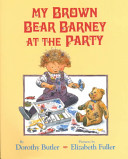 My Brown Bear Barney At The Party : birthday party, where he suffers several...