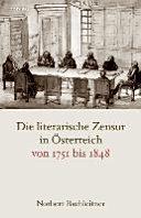 Die literarische Zensur in Österreich von 1751 bis 1848