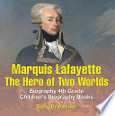 Marquis de Lafayette  The Hero of Two Worlds   Biography 4th Grade   Children s Biography Books