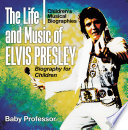 The Life and Music of Elvis Presley   Biography for Children   Children s Musical Biographies