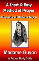 A Short and Easy Method of Prayer and Biography of Madam Guyon