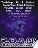R  O  A  M   Ramblings of A Madman   Space  Time  Travel  Evolution  Pyramids  Einstein  Darwin  Aliens  UFOs  Ghosts  the Paran