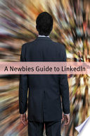 A Newbies Guide to LinkedIn