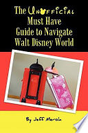 The Unofficial Must Have Guide to Navigate Walt Disney World