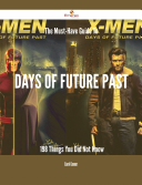The Must Have Guide To Days of Future Past   198 Things You Did Not Know