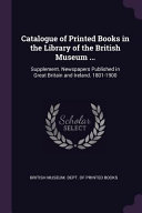 Catalogue of Printed Books in the Library of the British Museum ...: Supplement. Newspapers Published in Great Britain and Ireland. 1801-1900 Culturally Important And Is Part