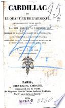 Cardillac ou Le quartier de l'arsenal, melodrame en 3 actes par MM. Antony (pseud.) et Leopold (pseud.); musique de M. Adrien; ballet de M. Telemaque