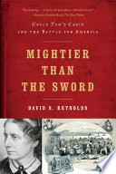 Mightier than the Sword  Uncle Tom s Cabin and the Battle for America