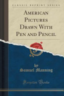 American Pictures Drawn With Pen and Pencil  Classic Reprint
