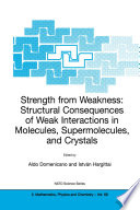 Strength from Weakness  Structural Consequences of Weak Interactions in Molecules  Supermolecules  and Crystals