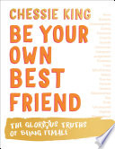 Be Your Own Best Friend  The Glorious Truths of Being Female Book PDF