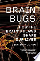 Brain Bugs  How the Brain s Flaws Shape Our Lives